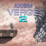 """Axiom Verge 2 is delayed again, although you can now watch the documentary """"making of"""" for free"""